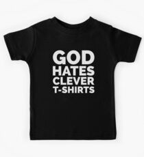 God Hates Clever T-Shirts Funny Quote Kids Clothes