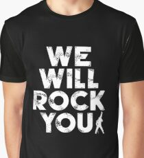 We Will Rock You Graphic T-Shirt