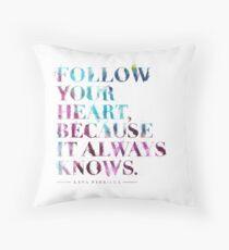 Follow your heart, because it always knows. (Lana Parrilla) Throw Pillow