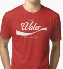 Water - Like out the toilet?  Tri-blend T-Shirt