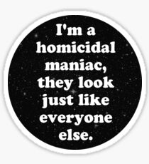 homicidal maniac Sticker