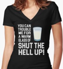 Happy Gilmore Quote - You Can Trouble Me For A Warm Glass Of Shut The Hell Up Women's Fitted V-Neck T-Shirt