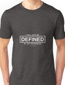 I Will Not Be Defined By My Weakness. Unisex T-Shirt