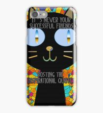 It's never your successful friends posting the inspirational quotes :) iPhone Case/Skin