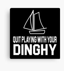 Tommy Boy Quote - Quit Playing With Your Dinghy Canvas Print