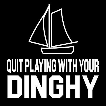 Tommy Boy Quote - Quit Playing With Your Dinghy by movie-shirts