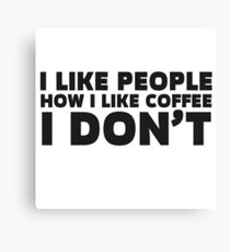 People Coffee Funny Ironic Sarcastic Cool Quote  Canvas Print
