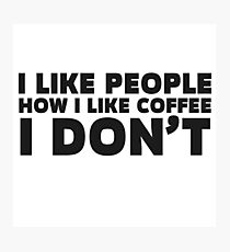 People Coffee Funny Ironic Sarcastic Cool Quote  Photographic Print