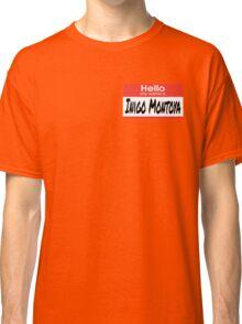 The Princess Bride Quote - Hello My Name Is Inigo Montoya Classic T-Shirt