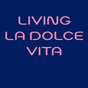 Living La Dolce Vita (1) by artguy24