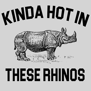 Ace Ventura Quote - Kinda Hot In These Rhinos by movie-shirts