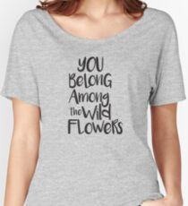 You belong among the wild flowers Women's Relaxed Fit T-Shirt
