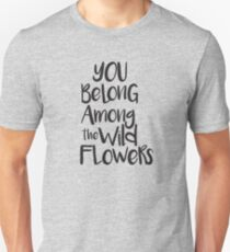 You belong among the wild flowers T-Shirt
