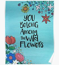 You belong among the wild flowers Poster