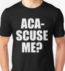 Pitch Perfect Quote - Aca-Scuse Me? Unisex T-Shirt