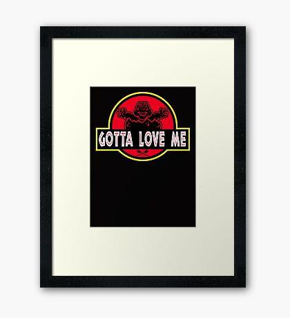 Gotta Love Me! Framed Print