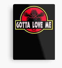 Gotta Love Me! Metal Print