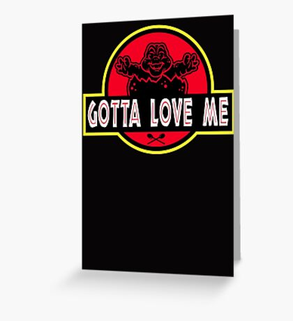 Gotta Love Me! Greeting Card