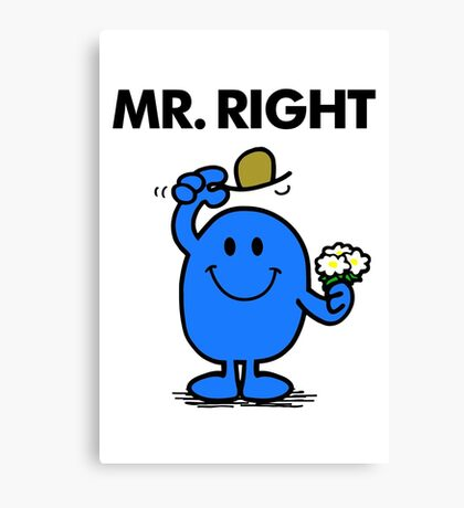Mr Right Canvas Print