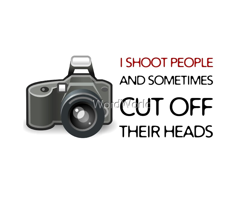 """Dslr Camera Funny Quotes: """"Camera Photo Shooting Funny T Shirt Photography Quotes"""