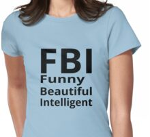 FBI - Funny Beautiful Intelligent Womens Fitted T-Shirt