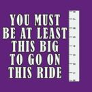You Must Be At Least This Big To Go On This Ride by Tania  Donald