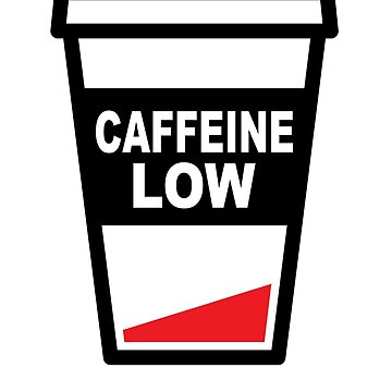 Low on caffeine by Yincinerate