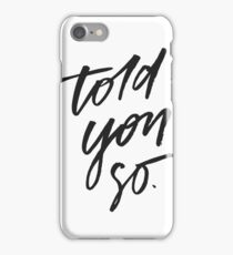 Told You So Brush Lettering iPhone Case/Skin