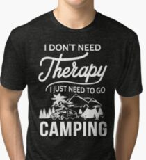 I Don't Need Therapy I Just Need To Go Camping Tri-blend T-Shirt
