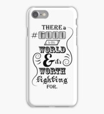 There is good in this world BLACK iPhone Case/Skin