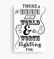 There is good in this world BLACK Canvas Print