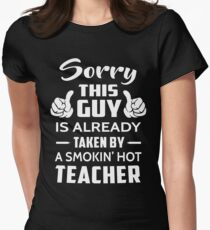 Sorry This Guy Is Taken By A Smokin Hot Teacher Women's Fitted T-Shirt