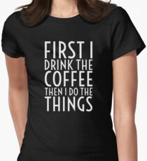 First I Drink The Coffee - White Text Womens Fitted T-Shirt