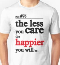 The less you care the happier you will be T-Shirt