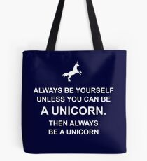 Always be yourself unless you can be a unicorn Tote Bag