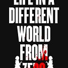 Life in a different world from zero by bigsermons