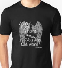 Always Keep Fighting because You Are Not Alone (variation) T-Shirt