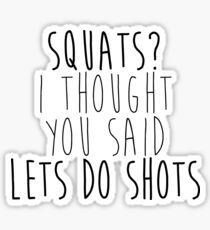 Squats? I thought you said Let's Do Shots Sticker