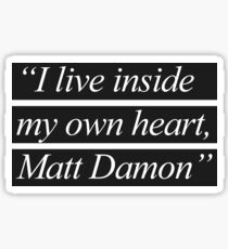 """I Live Inside My Own Heart, Matt Damon"" Sticker"