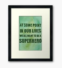 We All Want to Be a Superhero Framed Print