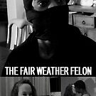 'The Fair Weather Felon' - short film poster by Ashoka Chowta