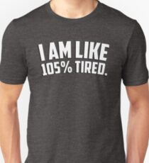 I am like 105% tired T-Shirt