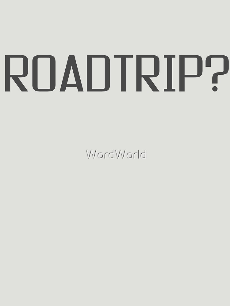 Roadtrip Travel Adventure Holiday Simple T shirt Sign by WordWorld