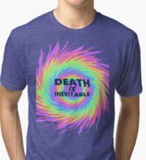 Death is inevitable Tri-blend T-Shirt