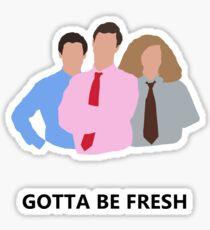 Workaholics - Gotta Be Fresh Sticker