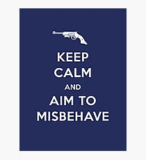 Keep Calm and Aim to Misbehave Photographic Print
