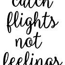 Catch Flights Not Feelings by megsiev