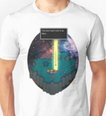 You have much work to do, Ness.. Unisex T-Shirt