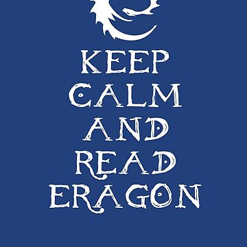 Keep calm and read Eragon (White text) by Austintacious
