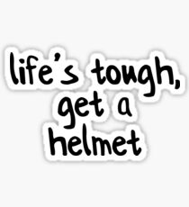 Life's Tough, Get A Helmet! Sticker